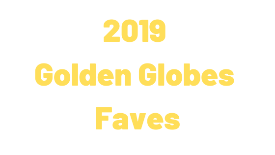 2019 Golden Globes Faves